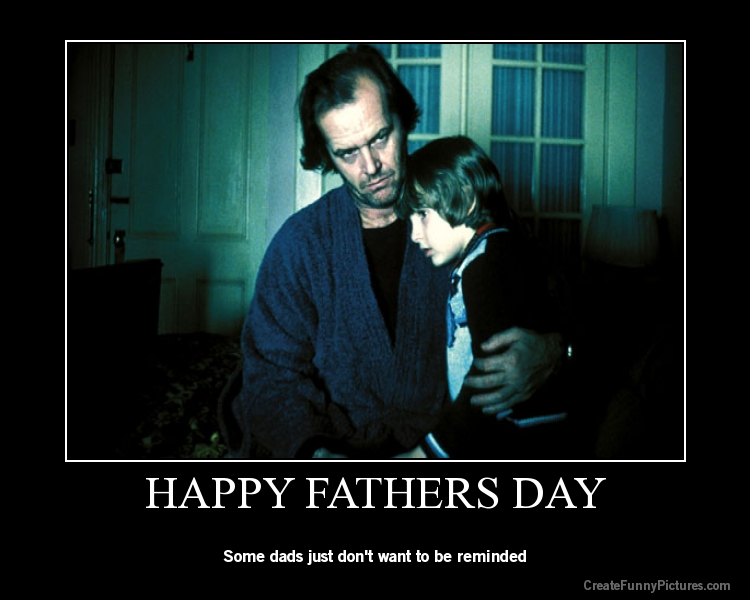 Funny Meme For Fathers Day : Happy father s day the burning platform